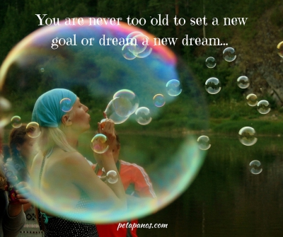 You are never too old to set a new goal or dream a new dream